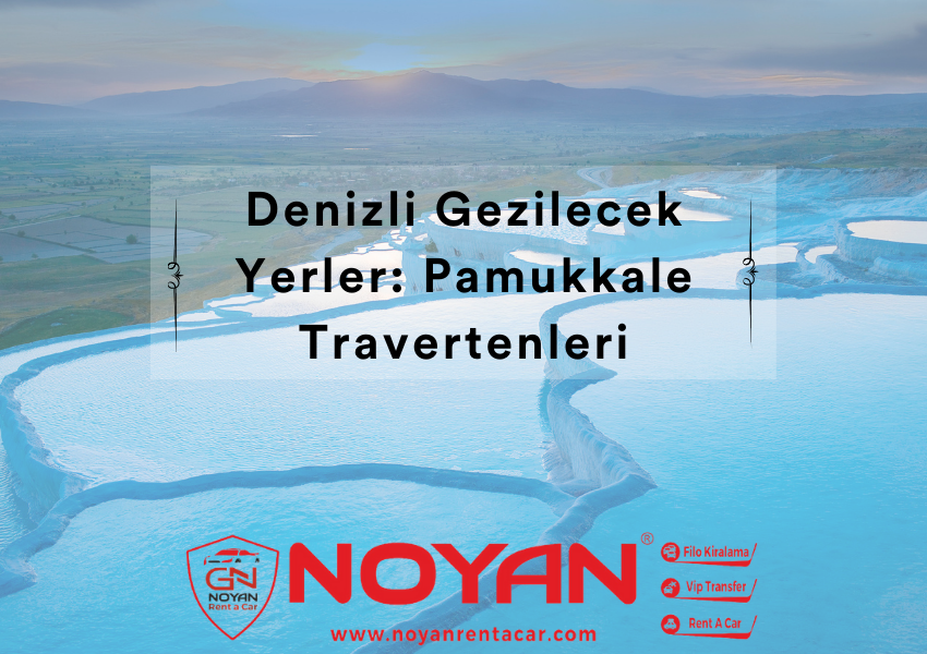 Denizli'de Gezilecek Yerler: Pamukkale Travertenleri